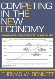 Competing in the New Economy - Governance Strategies for the Digital Age ebook by Thomas W. Bonnett