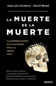 La muerte de la muerte - La posibilidad científica de la inmortalidad física y su defensa moral ebook by José Luis Cordeiro Mateo, David William Wood