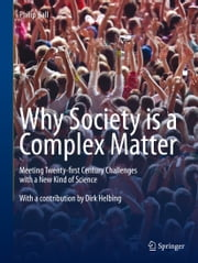 Why Society is a Complex Matter - Meeting Twenty-first Century Challenges with a New Kind of Science ebook by Philip Ball