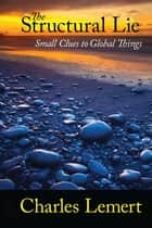 Structural Lie - Small Clues to Global Things ebook by Charles C. Lemert