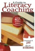 A Guide to Literacy Coaching ebook by Annemarie B. Jay,Mary W. Strong
