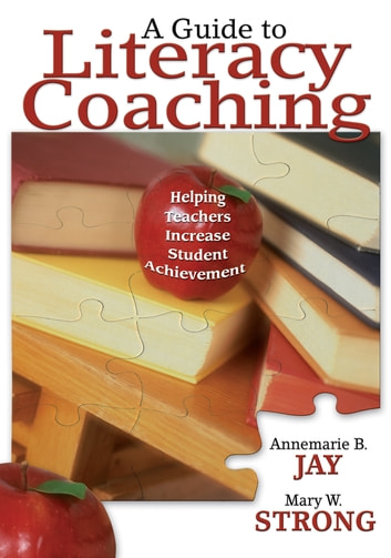 A Guide to Literacy Coaching - Helping Teachers Increase Student Achievement ebook by