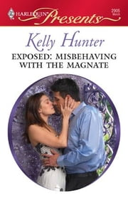 Exposed: Misbehaving with the Magnate ebook by Kelly Hunter