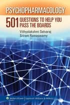Psychopharmacology - 501 Questions to Help You Pass the Boards ebook by Sriram Ramaswamy, Vithyalakshmi Selvaraj