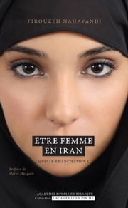 Être femme en Iran. Quelle émancipation ? ebook by Firouzeh Nahavandi