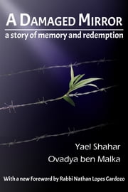 A Damaged Mirror - A story of memory and redemption ebook by Yael Shahar,Ovadya ben Malka,Nathan Lopes Cardozo