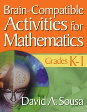 Brain-Compatible Activities for Mathematics, Grades K-1 ebook by Dr. David A. (Anthony) Sousa