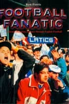 Football Fanatic - A Record Breaking Journey Through English Football ebook by Ken Ferris