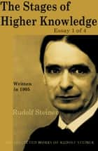 The Stages of Higher Knowledge: Essay 1 of 4 ebook by Rudolf Steiner