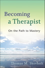 Becoming a Therapist - On the Path to Mastery ebook by Thomas M. Skovholt
