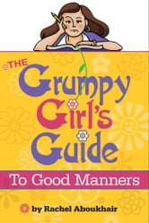 The Grumpy Girl's Guide To Good Manners ebook by Rachel Aboukhair