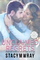 Unclaimed Regrets ebook by Stacy M Wray