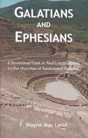 Galatians and Ephesians - A Devotional Look at Paul's Instructions to the Churches of Galatia and Ephesus ebook by F. Wayne Mac Leod