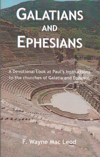 Galatians and Ephesians - A Devotional Look at Paul's Instructions to the Churches of Galatia and Ephesus 電子書 by F. Wayne Mac Leod
