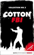 Cotton FBI Collection No. 3 - Episodes 8-10 ebook by Peter Mennigen, Alfred Bekker, Sharmila Cohen,...