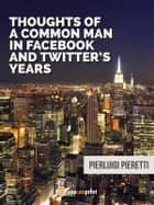 Thoughts of a common man in Facebook and Twitter's years ebook by Pierluigi Pieretti