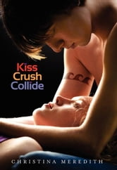 Kiss Crush Collide ebook by Christina Meredith