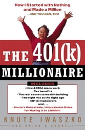 The 401(K) Millionaire - How I Started with Nothing and Made a Million and You Can, Too ebook by Knute Iwaszko,Brian O'Connell
