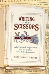 Writing with Scissors: American Scrapbooks from the Civil War to the Harlem Renaissance ebook by Ellen Gruber Garvey