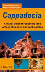 Cappadocia - A travel guide through the land of fairychimneys and rock castles ebook by Susanne Oberheu,Michael Wadenpohl