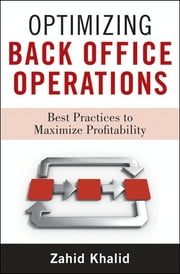 Optimizing Back Office Operations - Best Practices to Maximize Profitability ebook by Zahid Khalid