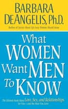 What Women Want Men to Know ebook by Barbara De Angelis