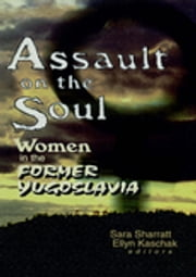 Assault on the Soul - Women in the Former Yugoslavia ebook by Sara Sharratt