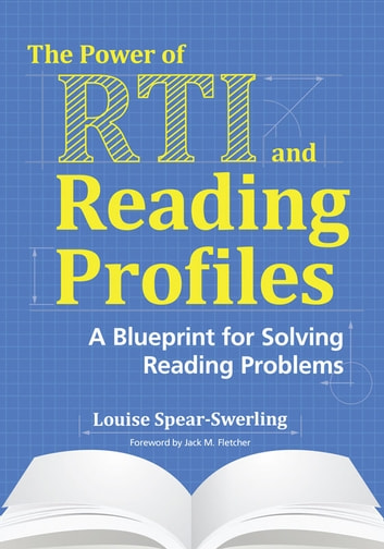 The Power of RTI and Reading Profiles - A Blueprint for Solving Reading Problems ebook by Louise Spear-Swerling Ph.D.