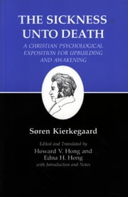 Kierkegaard's Writings: XIX. Sickness Unto Death: A Christian Psychological Exposition for Upbuilding and Awakening ebook by Kierkegaard, Soren