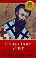 On the Holy Spirit ebook by St. Gregory of Nyssa, Wyatt North