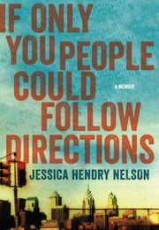 If Only You People Could Follow Directions - A Memoir ebook by Jessica Hendry Nelson
