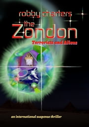 The Zondon: Terrorists and Aliens (an International Suspense Thriller) ebook by Robby Charters