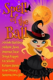 Spell of the Ball ebook by Deanna Chase,Kristen Painter,Michele Bardsley,Rose Pressey,Tonya Kappes,Melanie James,Saranna DeWylde,Liz Schulte