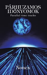 PÁRHUZAMOS IDŐNYOMOK - Parallel time tracks ebook by Nonex