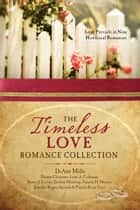 The Timeless Love Romance Collection - Love Prevails in Nine Historical Romances ebook by Dianne Christner, Lynn A. Coleman, Nancy J. Farrier,...
