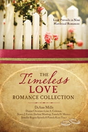 The Timeless Love Romance Collection - Love Prevails in Nine Historical Romances ebook by Dianne Christner,Lynn A. Coleman,Nancy J. Farrier,DiAnn Mills,Darlene Mindrup,Tamela Hancock Murray,Jennifer Rogers Spinola,Pamela Kaye Tracy
