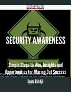 Security Awareness - Simple Steps to Win, Insights and Opportunities for Maxing Out Success ebook by Gerard Blokdijk