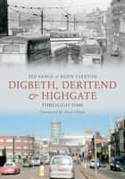 Digbeth, Deritend and Highgate Through Time ebook by Ted Rudge