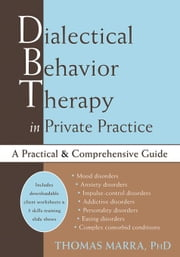 Dialectical Behavior Therapy in Private Practice: A Practical and Comprehensive Guide ebook by Marra, Thomas