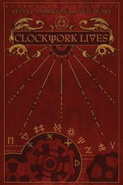 Clockwork Lives ebook by Kevin J. Anderson,Neil Peart