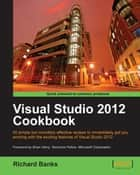 Visual Studio 2012 Cookbook ebook by Richard Banks