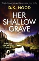 Her Shallow Grave - An absolutely gripping and pulse-racing crime thriller ebook by D.K. Hood