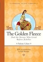 The Golden Fleece and the Heroes Who Lived Before Achilles ebook by Padraic Colum, Willy Pogany, Rick Riordan