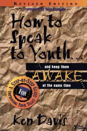 How to Speak to Youth . . . and Keep Them Awake at the Same Time - A Step-by-Step Guide for Improving Your Talks ebook by Ken Davis