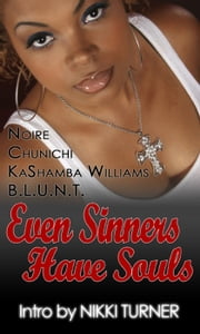Even Sinners Have Souls - Sinners Series, #1 ebook by Chunichi,KaShamba Williams,BLUNT,Noire