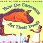 How Do Dinosaurs Eat Their Food? audiobook by Jane Yolen