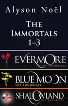 The Immortals Bundle 1-3 - The Immortals: Evermore, The Immortals: Blue Moon and The Immortals: Shadowland ebook by Alyson Noel