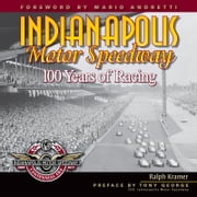 Indianapolis Motor Speedway: 100 Years of Racing ebook by Ralph Kramer,Mario Andretti