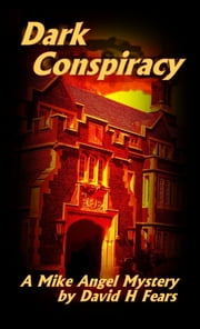 Dark Conspiracy: A Mike Angel Private Eye Mystery ebook by David H Fears