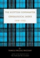 The Scottish Covenanter Genealogical Index - (1630-1712) - (1630-1712) ebook by Isabelle McCall MacLean